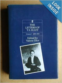 The Letters of T. S. Eliot: Volume 1 1898 1922: T. S. Eliot, Valerie Eliot: 9780571136216: Books