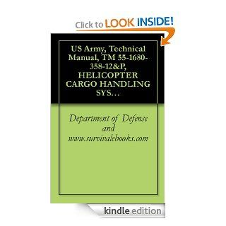 US Army, Technical Manual, TM 55 1680 358 12&P, HELICOPTER CARGO HANDLING SYST ARMY MODEL CH47 PART NUMBER: 18049 J 100, NSN 1680 01 197 1689, 1987 eBook: Department of Defense and www.survivalebooks Kindle Store