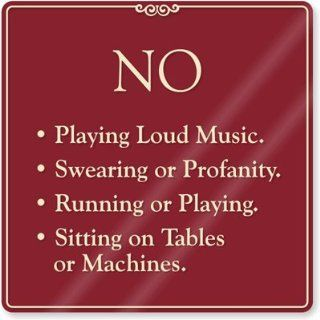 "No Playing Loud Music / No Swearing or Profanity / No Running or Playing / No Sitting on Tables or Machines., Architectural Subsurface Printed Sign, 9"" x 9""   Decorative Signs"