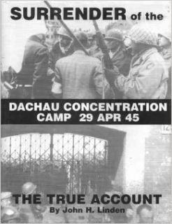 Surrender of the Dachau Concentration Camp, 29 Apr 45: The True Account: John H. Linden: 9780966515107: Books