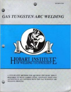 Gas Tungsten Arc Welding (Hobart Institute of Welding Technology): Hobart Institute of Welding Technology: Books