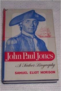 John Paul Jones, a Sailor's Biography: Samuel Eliot Morison: Books