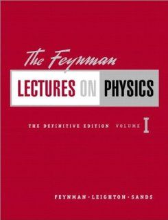 The Feynman Lectures on Physics, Vol. 1: Mainly Mechanics, Radiation, and Heat: Richard P. Feynman, Robert B. Leighton, Matthew Sands: 9780805390469: Books