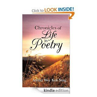 Chronicles of Life in Poetry eBook: Adrian Wee Kok Seng: Kindle Store