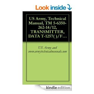 US Army, Technical Manual, TM 5 6350 262 14/12, TRANSMITTER, DATA T 1257( )/FSS 9(V), NSN 6350 00 251 57, RECEIVER, DATA R 186( )/FSS 9(V), (6350 00 228 2655) eBook US Army and www.armytechnicalmanuals Kindle Store