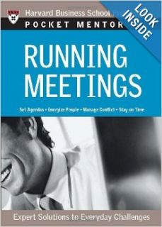 Running Meetings: Expert Solutions to Everyday Challenges (Pocket Mentor): Harvard Business School Press: 9781422101858: Books
