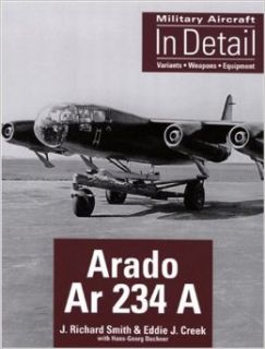 Arado Ar 234 A (Military Aircraft in Detail) (9781857802252): Richard Smith: Books