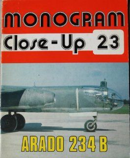 Monogram Close Up 23: Arado Ar 234 B (9780914144236): J. Richard Smith, Eddie J. Creek: Books