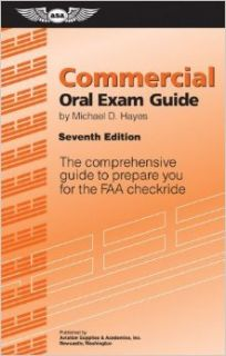 By Michael D. Hayes:Commercial Oral Exam Guide: The Comprehensive Guide to Prepare You for the FAA Checkride (Oral Exam Guide series) Seventh (7th) Edition (7/E) TEXTBOOK (non Kindle) [PAPERBACK]: Michael D. Hayes: Books