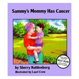 Sammy's Mom Has Cancer: Sherry Kohlenberg, Lauri Crow: 9780945354550: Books