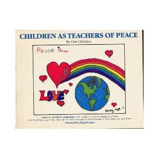 CHILDREN AS TEACHERS OF PEACE By Our Children edited by Gerald G. Jampolsky, M.D. with Cheryl Boyce, Eric Cutter, Krissy Drew, Mark Green, Tom Green, and Carol Howe. Foreword by Hugh Prather (1st printing 1982, Large format softcover 98 pages. Celestial Ar