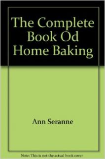 The Complete Book of Home Baking: 1000 Recipes: Ann Seranne: Books