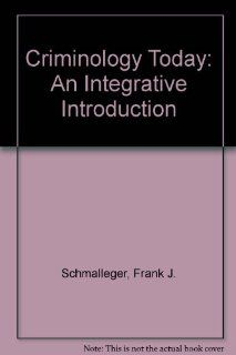 Criminology Today: An Integrative Introduction: Frank Schmalleger: 9780138483593: Books