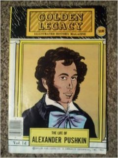 Golden Legacy: Illustrated History Magazine    Volume 14: The Life of Alexander Pushkin (Contact Seller at (251)225 9000): Joan Bacchus, Robert Fitzgerald, Bertram A. Fitzgerald, Warren Parker: Books