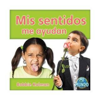 Mis sentidos me ayudan / My Senses Help Me (Mi Mundo) (Spanish Edition) Bobbie Kalman, Joan King, Reagan Miller, Kathy Middleton 9780778785583 Books