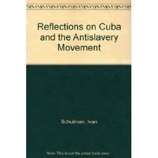 Reflections on Cuba and the Antislavery Movement: Ivan Schulman: Books