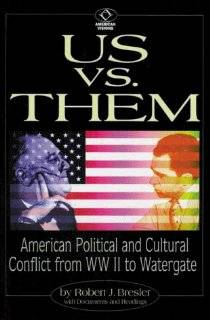 Us vs. Them American Political and Cultural Conflict from WWII to Watergate (American Visions Readings in American Culture) Robert J. Bresler Books