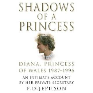 Shadows of a Princess: Diana, Princess of Wales 1987 1996   An Intimate Account by Her Private Secretary: Patrick D. Jephson: 9780007113583: Books