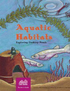 Aquatic Habitats: Exploring Desktop Ponds, Grades 2 6: Katharine Barrett, Carolyn Willard, Lincoln Bergman, Carl Babcock, Florence Stone, Kay Fairwell, Lisa Klofkorn, Lisa H. Baker, Carol Bevilacqua: 9780924886010: Books