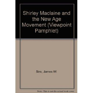 Shirley Maclaine and the New Age Movement (Viewpoint Pamphlet): James W. Sire: 9780830811069: Books