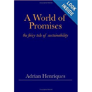 A World of Promises: The Fairy Tale of Sustainability: Adrian Henriques: 9781904929604: Books
