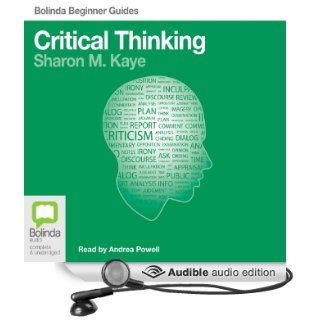 Critical Thinking: Bolinda Beginner Guides (Audible Audio Edition): Sharon M. Kaye, Andrea Powell: Books