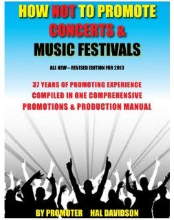 HOW NOT TO PROMOTE CONCERTS & MUSIC FESTIVALS, Now 374 pages with 23 form CD. Professional Promotion and Production Manual: Hal Davidson: 9780615380339: Books