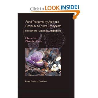 Seed Dispersal by Ants in a Deciduous Forest Ecosystem: Mechanisms, Strategies, Adaptations (9789048163175): Elena Gorb, Stanislav Gorb: Books