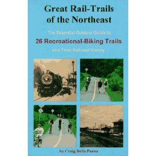 Great Rail Trails of the Northeast: The Essential Outdoor Guide to 26 Abandoned Railroads Converted to Recreational Uses: Craig P. Della Penna, Craig Della Penna, Valerie Vaughan, Christopher J. Ryan: 9780962480164: Books