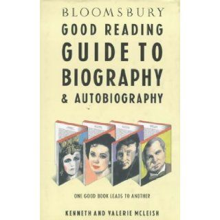 Bloomsbury Good Reading Guide to Biography and Autobiography: Kenneth McLeish, Valerie McLeish: 9780747509066: Books
