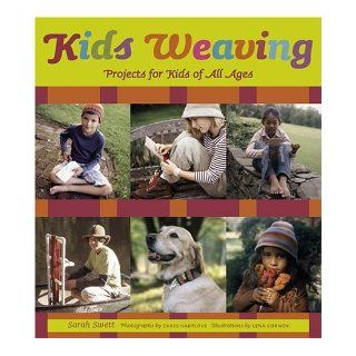 Kids Weaving: Projects for Kids of All Ages: Sarah Swett, Lena Corwin, Chris Hartlove: 9781584794677: Books