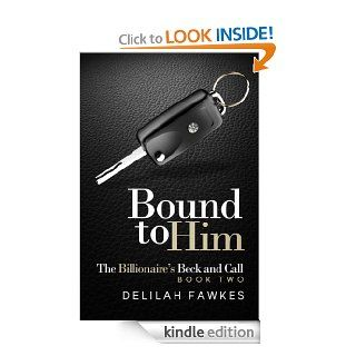Bound to Him The Billionaire's Beck and Call, Book Two eBook Delilah Fawkes Kindle Store