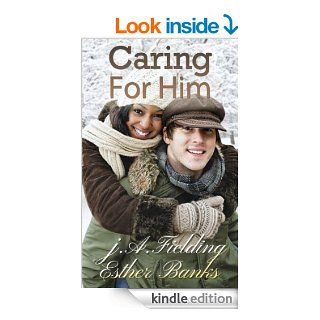 Caring For Him: A BWWM Romance With Heart eBook: J A Fielding, Esther Banks: Kindle Store