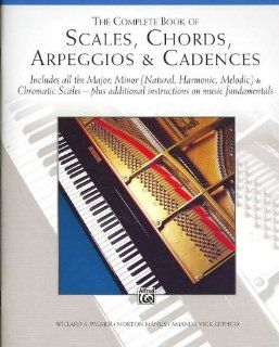 The Complete Book Of Scales Chords Arpeggios And Cadences Includes All The Major Minor (Natural Harmonic Melodic) & Chromatic Scales   Plus Additional Instructions On Music Fundamentals The Complete Book Of Scales Chords Arpeggios And Cadences Everyth