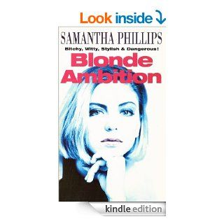 Blonde Ambition eBook S Phillips, Samantha Phillips Kindle Store