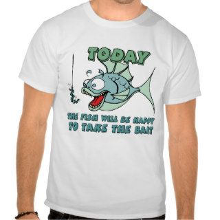 Fish will be Happy to Take Bait Funny Fishing T Shirts