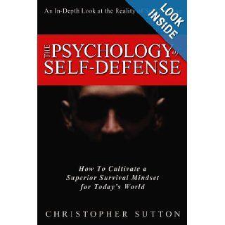 The Psychology of Self Defense: Chris Sutton: 9780615270159: Books
