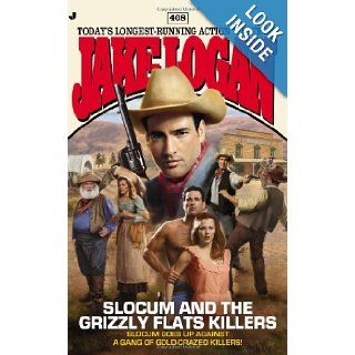 Slocum #408 Slocum and the Grizzly Flats Killers Jake Logan 9780515153101 Books
