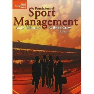 Foundations of Sport Management: Andy Gillentine, R. Brian Crow: 9781885693617: Books