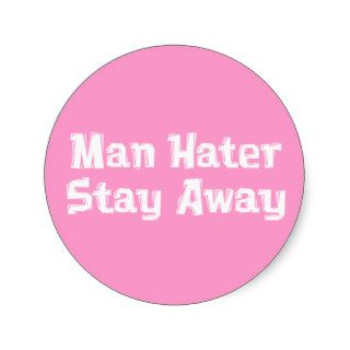 Man Hater Stay Away Gifts Round Stickers