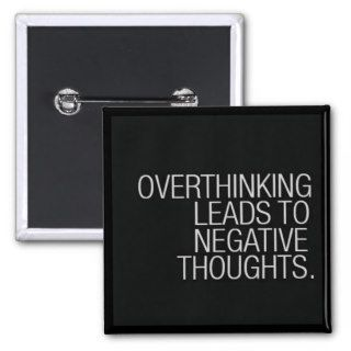 OVERTHINKING LEADS TO NEGATIVE THOUGHTS WISDOM BUTTONS